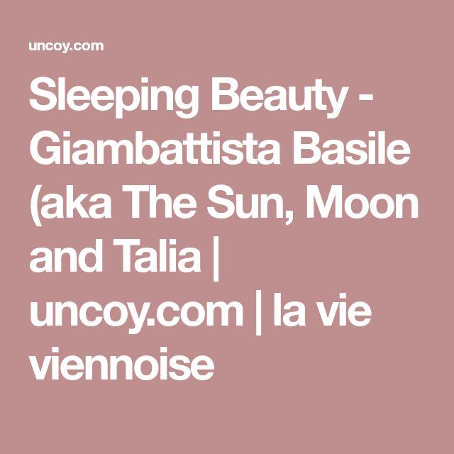 Sleeping Beauty - Giambattista Basile (aka The Sun, Moon and Talia   uncoy.com   la vie viennoise