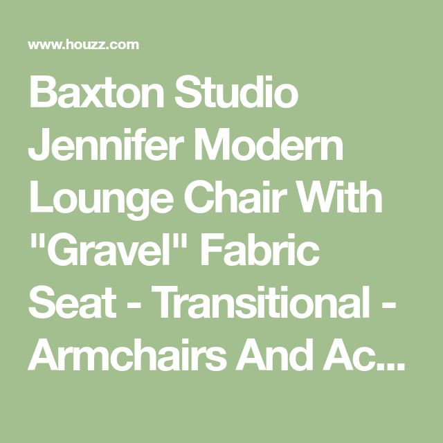 """Baxton Studio Jennifer Modern Lounge Chair With """"Gravel"""" Fabric Seat - Transitional - Armchairs And Accent Chairs - by Baxton Studio"""