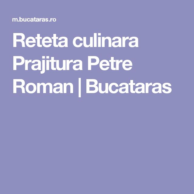 Reteta culinara Prajitura Petre Roman | Bucataras