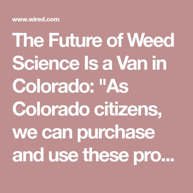 "The Future of Weed Science Is a Van in Colorado: ""As Colorado citizens, we can purchase and use these products. But as researchers, we can't legally bring them into our lab and directly test their effects, or directly analyze them,"" Bidwell says. The CannaVan studies are less precise than those her team could perform in a traditional lab (where they'd have greater influence over things like dosage, timing, and chemical makeup), but more controlled than a pure observational study. Plus, these…"