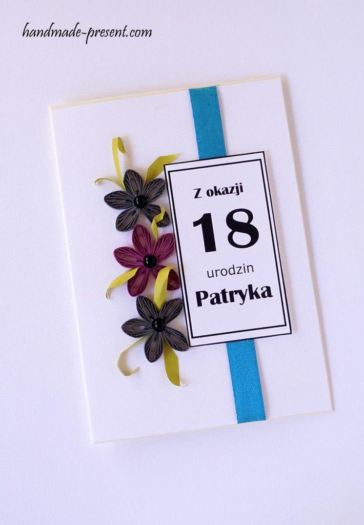 Karta ręcznie wykonana, spersonalizowana na osiemnaste urodziny dla chłopaka. Kwiaty wykonane w technice quilling
