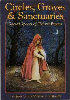 """Witch Library:  #Witch #Library ~ """"Circles, Groves Sanctuaries: Sacred Spaces of Today's Pagans,"""" Pauline Campanelli, Dan Campanelli."""
