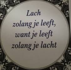 Wat er ook gebeurt altijd blijven lachen...(positief blijven)...L.Loe