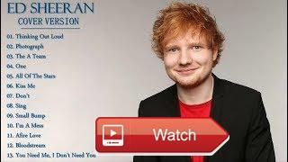 Ed Sheeran Greatest Hits Collection Best Music Of Ed Sheeran Playlist HDHQ 17  Ed Sheeran Greatest Hits Collection Best Music Of Ed Sheeran Playlist HDHQ 17