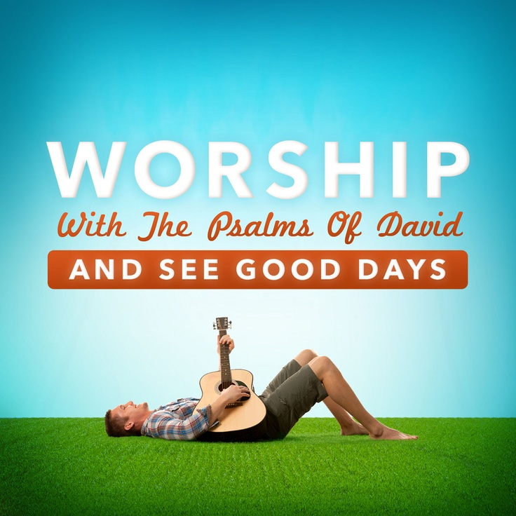 Worship With The Psalms Of David And See Good Days