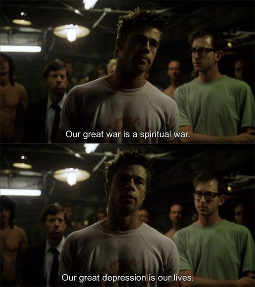 Our great depression is our lives. [ Fight Club ]