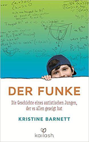 Der Funke: Die Geschichte eines autistischen Jungen, der es allen gezeigt hat: Amazon.de: Kristine Barnett, Ines Klöhn: Bücher
