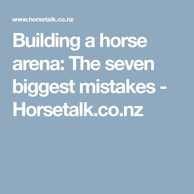Building a horse arena: The seven biggest mistakes - Horsetalk.co.nz
