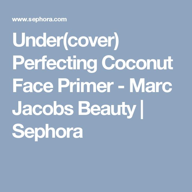 Under(cover) Perfecting Coconut Face Primer  - Marc Jacobs Beauty | Sephora
