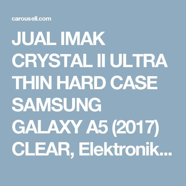 JUAL IMAK CRYSTAL II ULTRA THIN HARD CASE SAMSUNG GALAXY A5 (2017) CLEAR, Elektronik & Gadget, Aksesoris Tablet & Handphone di Carousell