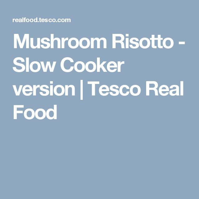 Mushroom Risotto - Slow Cooker version | Tesco Real Food