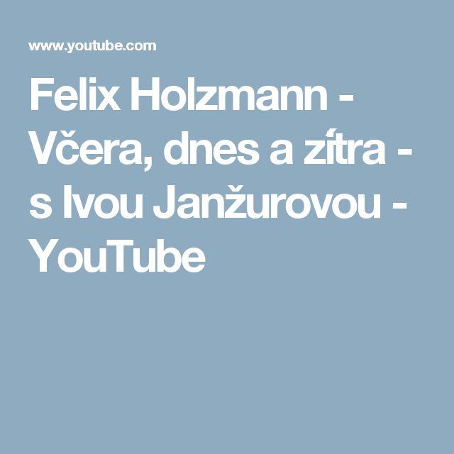 Felix Holzmann - Včera, dnes a zítra - s Ivou Janžurovou - YouTube