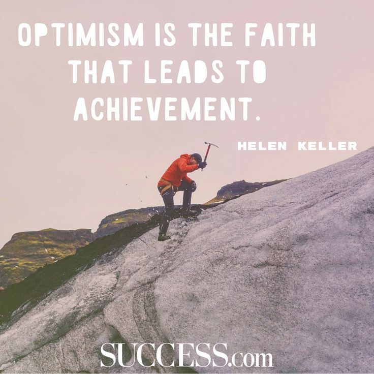 """Optimism is the faith that leads to achievement."" - Helen Keller"
