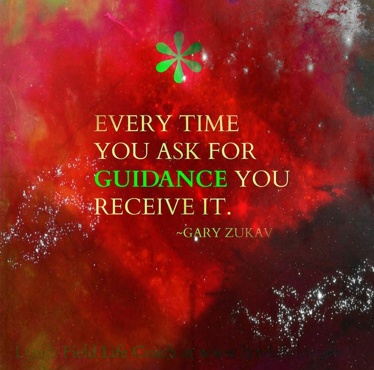 Every time you ask for Guidance, you Receive it. Gary Zukav  ... Ask and you shall receive!