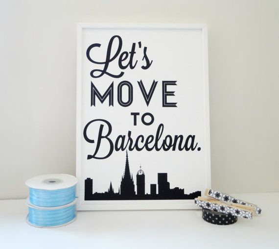 And this is exactly what we did...    Let's Move to Barcelona Spain Typography Art by SacredandProfane, $20.00