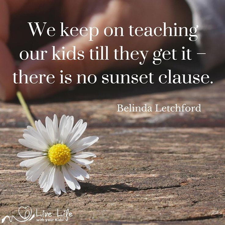 We need to keep teaching our kids till they get it - there is no sunset clause. Insisting that they learn within our time frame is wrong thinking - it is built on our impatience not on the needs of our child.