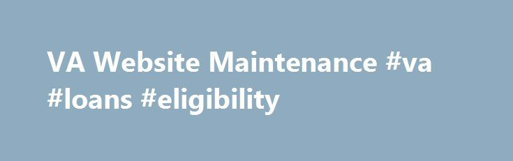VA Website Maintenance #va #loans #eligibility http://china.nef2.com/va-website-maintenance-va-loans-eligibility/  # VA Website Maintenance Our Apologies. the site you are attempting to reach is currently undergoing scheduled maintenance and will be back online as soon as possible. Veterans Crisis Line – 800-273-8255 and Press 1 Chat online at http://www.VeteransCrisisLine.net Send a text message to 838255 Service members and their families and friends can call and text the Veterans Crisis…