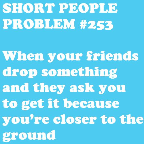 Short People Problem #253: its the revenge of the tall people who get stuff on tall shelves for us: Quotes, Short Problems, Short People Problems, Funny, Girl Problems, Girl Probs