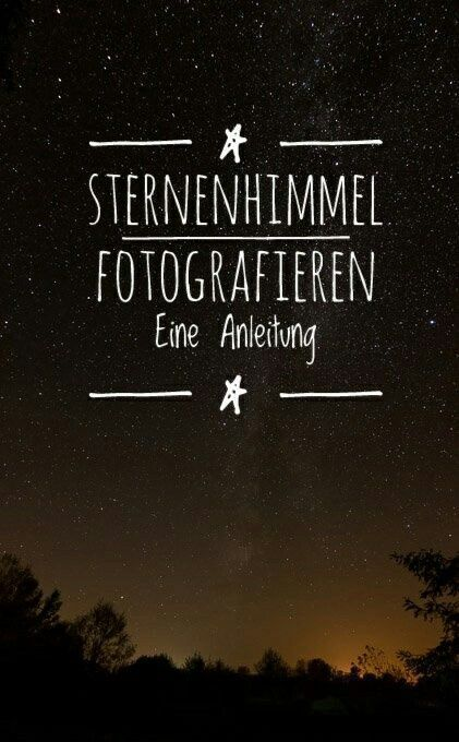 Wie man den Sternenhimmel fotografiert – Eine Anleitung   – Fototipps für jede Situation und Location
