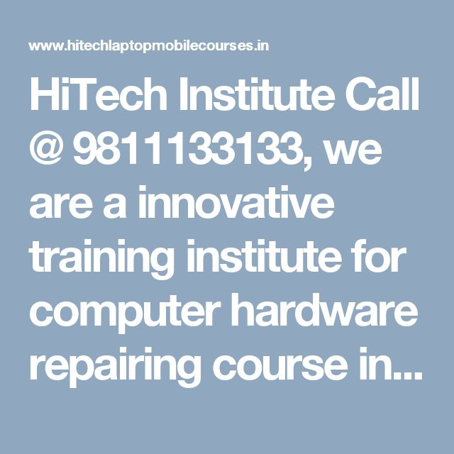 HiTech Institute Call @ 9811133133, we are a innovative training institute for computer hardware repairing course in Laxmi Nagar, Patna, India