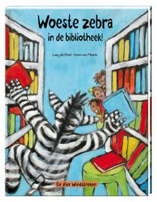 Woeste zebra in de bibliotheek! - Ireen van Maarle & Lucy de Graaf (uitg. De vier windstreken)
