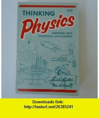Thinking Physics (9780935218022) Lewis C. Epstein, Paul G. Hewitt , ISBN-10: 0935218017  , ISBN-13: 978-0935218022 ,  , tutorials , pdf , ebook , torrent , downloads , rapidshare , filesonic , hotfile , megaupload , fileserve