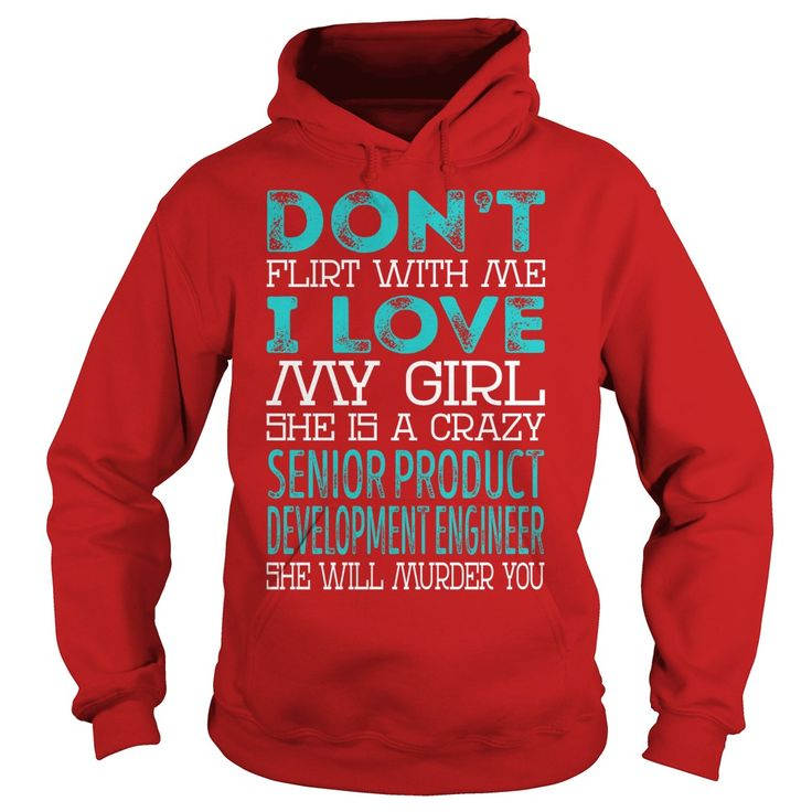 DON'T FLIRT WITH ME I LOVE MY GIRL, SHE IS A CRAZY SENIOR PRODUCT DEVELOPMENT ENGINEER T-SHIRT, HOODIE==►►CLICK TO ORDER SHIRT NOW #senior #product #development #engineer #CareerTshirt #Careershirt #SunfrogTshirts #Sunfrogshirts #shirts #tshirt #tshirts #hoodies #hoodie #sweatshirt #fashion #style