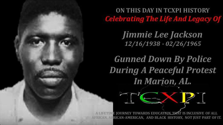 On This Day In TCXPI History  Jimmie Lee Jackson, an unarmed civil rights protestor was shot by police officers during a peaceful protest February 26, 1965.   Jimmie Lee Jackson was born December 16, 1938 in Marion, Alabama. He was a deacon in his church who had unsuccessfully tried to register to vote for four years.   On February 18, 1965, around 500 people attempted a peaceful walk to the Perry County Jail where a young civil rights worker was being held. They were met by Marion City…