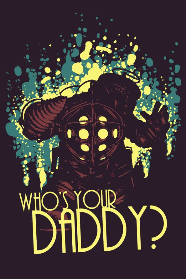 Bioshock. Who's YOUR Daddy?