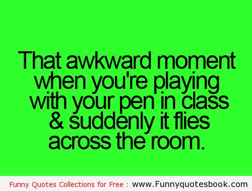 Awkward Moment Quotes | Most Awkward moment in boring class - Funny Quotes