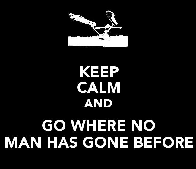 Keep calm and ge where no man has gone before