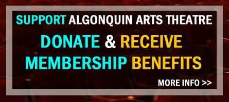 Welcome to the Algonquin Arts Theatre! This is a very exciting time in our existence. In late 2009, the independent Algonquin Arts nonprofit organization purchased the theatre and adjoining studios from the founders, Fran and Jack Drew. Since that time, new board leadership and staff have taken the reins to operate and grow this cultural treasure.