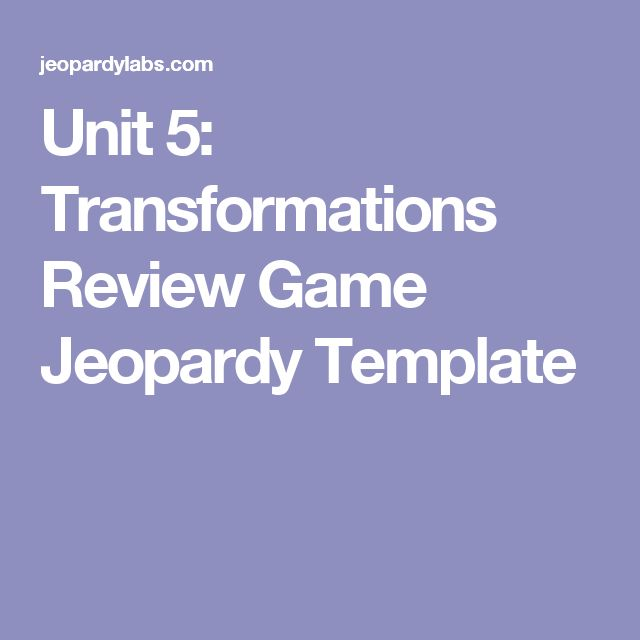 Unit 5: Transformations Review Game Jeopardy Template