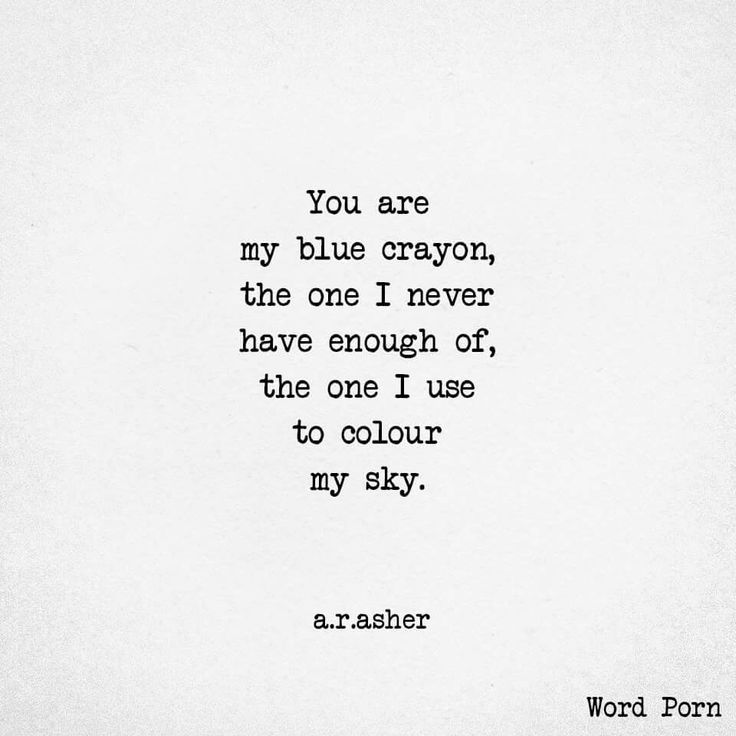You are my blue crayon, the one I never have enough of, the one I use to colour my sky.
