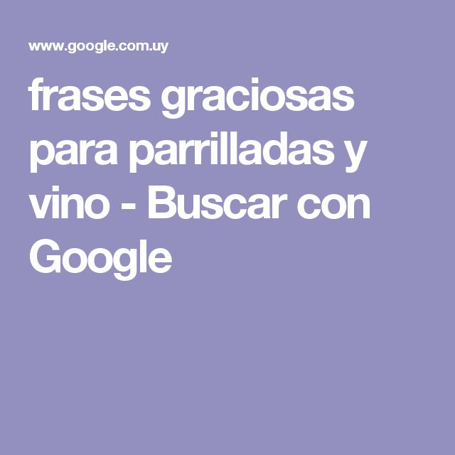 frases graciosas para parrilladas y vino - Buscar con Google