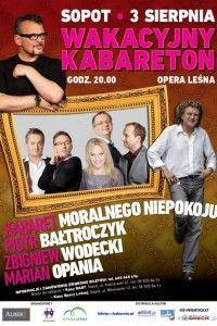 WAKACYJNY KABARETON 3 sierpnia 2013 godz. 20.00 Opera Leśna - Sopot  Wystąpili: Kabaret Moralnego Niepokoju, Piotr Bałtroczyk, Zbigniew Wodecki i Marian Opania.