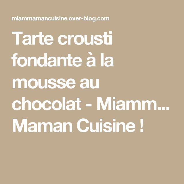 Tarte crousti fondante à la mousse au chocolat - Miamm...         Maman    Cuisine !