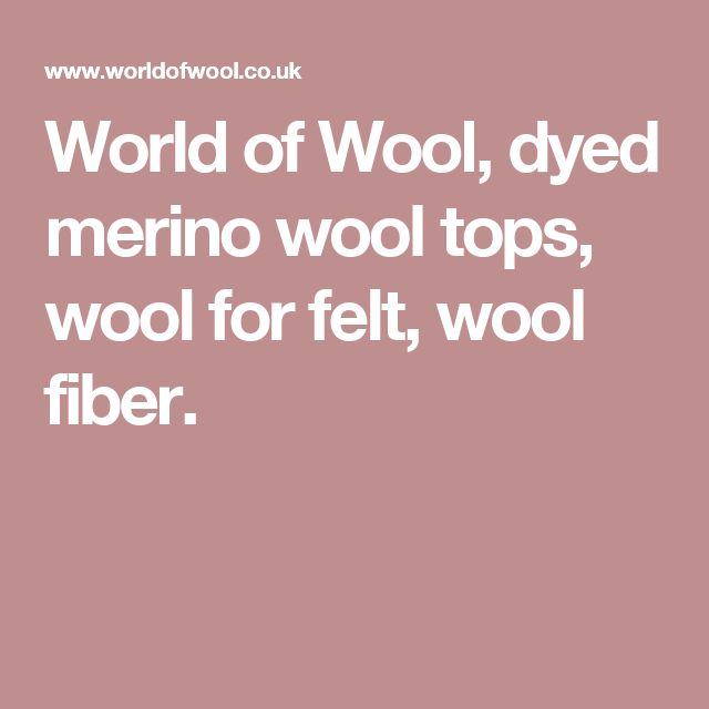 World of Wool, dyed merino wool tops, wool for felt, wool fiber.