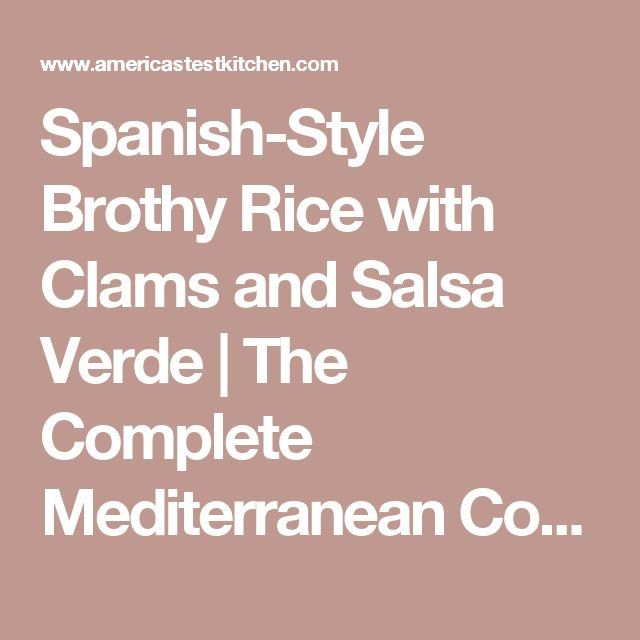 Spanish-Style Brothy Rice with Clams and Salsa Verde | The Complete Mediterranean Cookbook