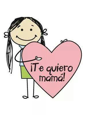 ¡Te quiero mamá!     Verdad verdadera