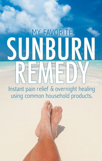 Sunburn Remedy: Instant pain relief and overnight healing using common household products