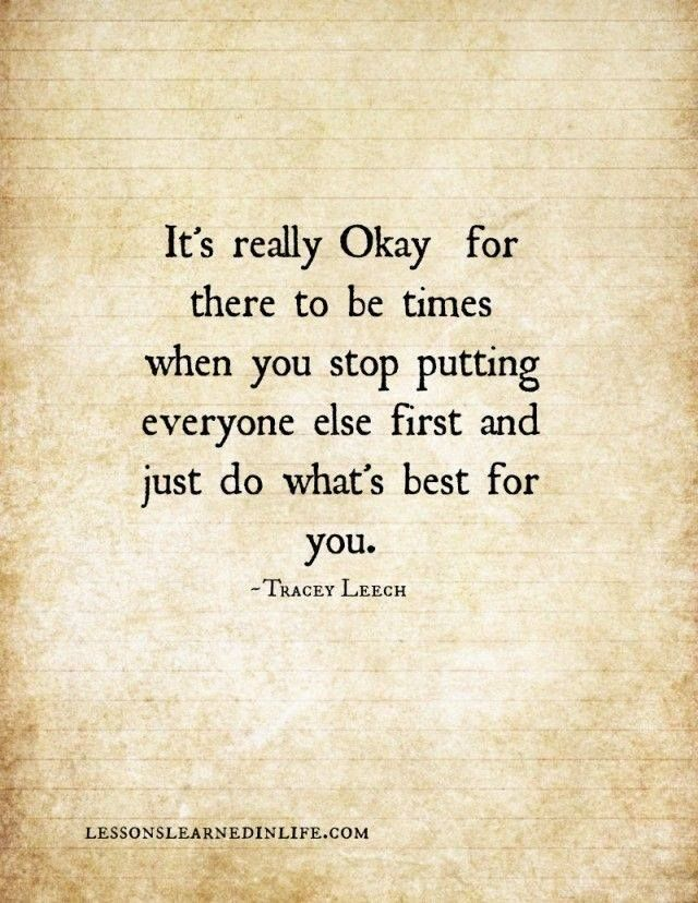 It's really okay for there to be times when you stop putting everyone else first and just do what's best for you. - Tracey Leech