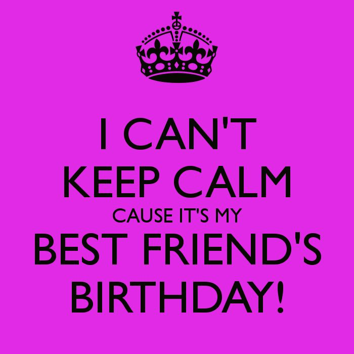 Cant Keep Calm Its My Best Friend's Birthday