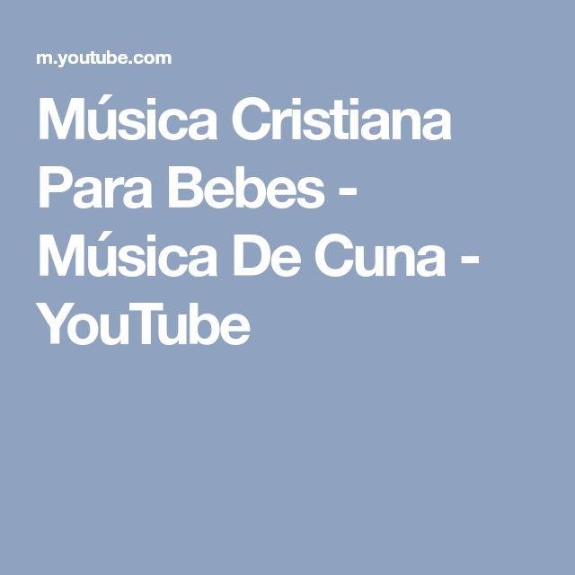Música Cristiana Para Bebes - Música De Cuna - YouTube