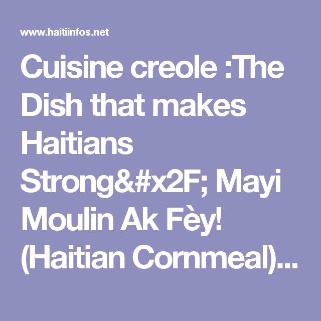Cuisine creole :The Dish that makes Haitians Strong/ Mayi Moulin Ak Fèy! (Haitian Cornmeal) - Haiti Infos