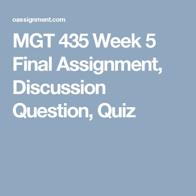 MGT 435 Week 5 Final Assignment, Discussion Question, Quiz