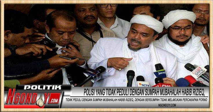 Polisi Yang Mempunyai Bukti, Tidak Peduli Dengan Sumpah Mubahalah Habib Rizieq, dengan bersumpah tidak melakukan percakapan porno.