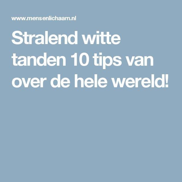 Stralend witte tanden 10 tips van over de hele wereld!