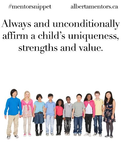 Always and unconditionally affirm a child's uniqueness, strengths and value. Related