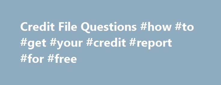 Credit File Questions #how #to #get #your #credit #report #for #free http://south-africa.remmont.com/credit-file-questions-how-to-get-your-credit-report-for-free/  #my credit file # MY CREDIT FILE REPORT Frequently Asked Questions Information about you and your credit history including: Personal details such as: name: residential address: date of birth: drivers licence number: Credit applications and enquiries you have made during the past five years Records of some current credit accounts…